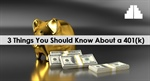 3 Things You Should Know About a 401(k)