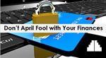 Don't April Fool with Your Finances