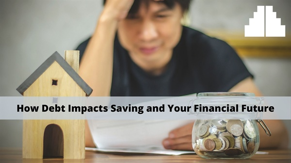 How Debt Impacts Saving and Your Financial Future