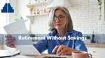 Retirement Without Savings